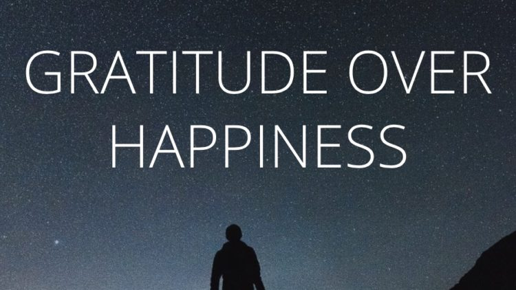 Gratitude Over Happiness