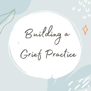 Building a Grief Practice | VIRTUAL Workshop